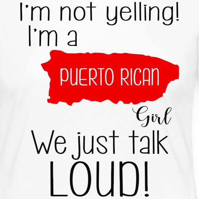 I'm not yelling! I'm a puerto rican girl