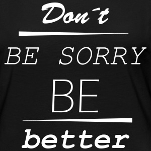 Don´t be sorry be better - Frauen Premium Langarmshirt