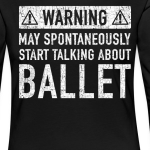 Warning: can talk spontaneously about ballet - Women's Premium Longsleeve Shirt