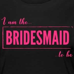 I am the Bridesmaid To Be in Pink - Women's Premium Longsleeve Shirt
