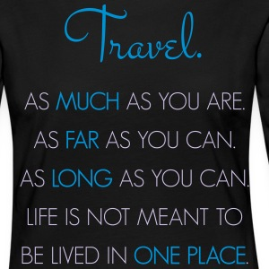 Travel. As much as you are. As Far as you can. - Women's Premium Longsleeve Shirt