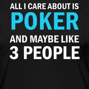 All I Care About Is Poker And Maybe Like 3 People - Långärmad premium-T-shirt dam