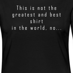This is not the greatest shirt in the world - Women's Premium Longsleeve Shirt