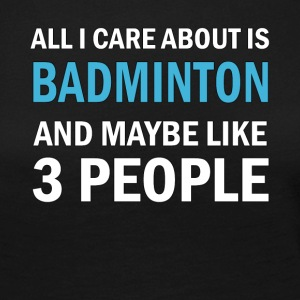All I Care About is Badminton And Maybe Like 3 - Långärmad premium-T-shirt dam