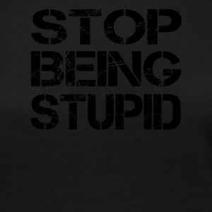 Stop being stupid - Women's Premium Longsleeve Shirt