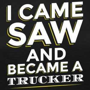 I CAME SAW AND BECAME A TRUCKER - Women's Premium Longsleeve Shirt