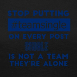 Single: Stop putting #TeamSingle on every post. - Women's Premium Longsleeve Shirt