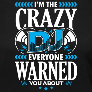 DEEJAY -I'm THE CRAZY DJ EVERYONE WARNED YOU ABOUT - Women's Premium Longsleeve Shirt