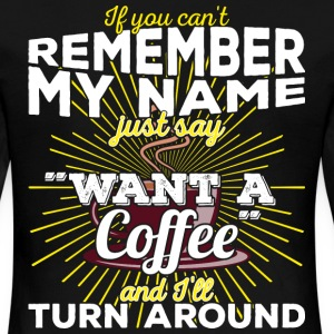 Can't remember my name? Just say want a coffee - Frauen Premium Langarmshirt