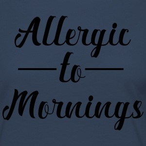 Allergic to Morning - Women's Premium Longsleeve Shirt