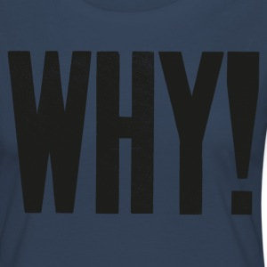 WHY! - Women's Premium Longsleeve Shirt