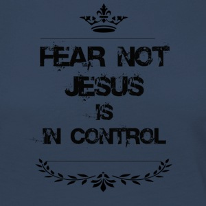 FEAR NOT JESUS IS IN CONTROL - Women's Premium Longsleeve Shirt