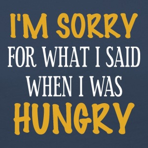 I'm sorry for what I said When I was hungry - Women's Premium Longsleeve Shirt