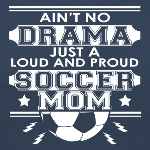 Mother - Mom - No Drama Loud and Proud Soccer Mom - Women's Premium Longsleeve Shirt