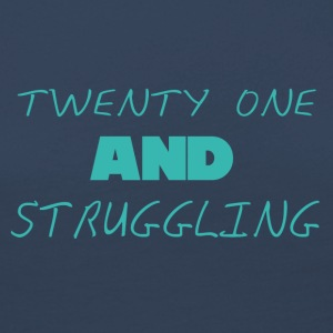 21. Geburtstag: Twenty one and Struggling - Frauen Premium Langarmshirt