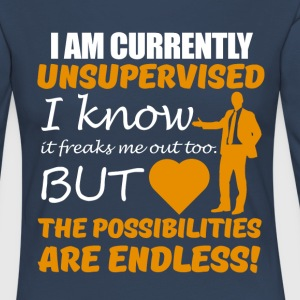 I am Currently Unsupervised, The Possibilities .. - Women's Premium Longsleeve Shirt
