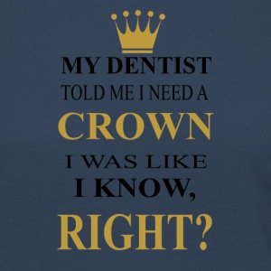 my dentist told me i need a crown - Women's Premium Longsleeve Shirt