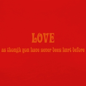 Love as though you have never been hurt before - Women's Premium Longsleeve Shirt