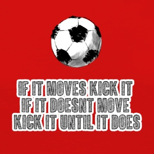 Football: If it moves kick it. If it doesn't move, - Women's Premium Longsleeve Shirt
