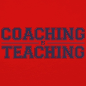 Coach / Trainer: Coaching Is Teaching - Women's Premium Longsleeve Shirt