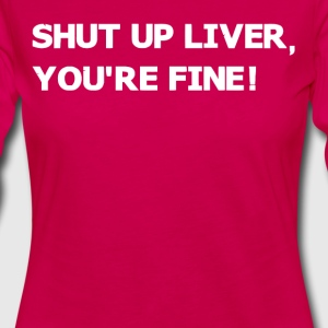 Shut up liver you're fine - Women's Premium Longsleeve Shirt