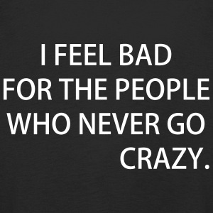 I FEEL BAD FOR THE PEOPLE WHO NEVER GO CRAZY - Kinder Premium Langarmshirt
