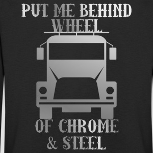 Trucker / Truck Driver: Put Me Behind Wheel Of Chrome - Kids' Premium Longsleeve Shirt
