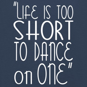Life is too short to dance on one - DanceShirts - Kids' Premium Longsleeve Shirt