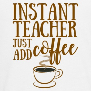 Lehrer / Schule: Instant Teacher - Just Add Coffee - Teenager Premium Langarmshirt