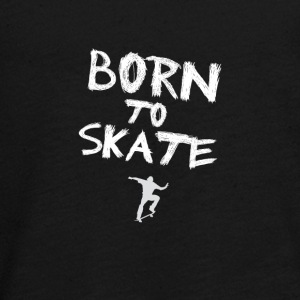 born to skate skateboard street halfpipe cool fun - Teenagers' Premium Longsleeve Shirt