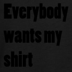 Everybody wants my shirt - Teenagers' Premium Longsleeve Shirt