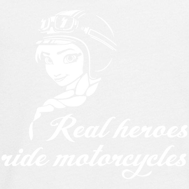 Real heroes ride motorcycles