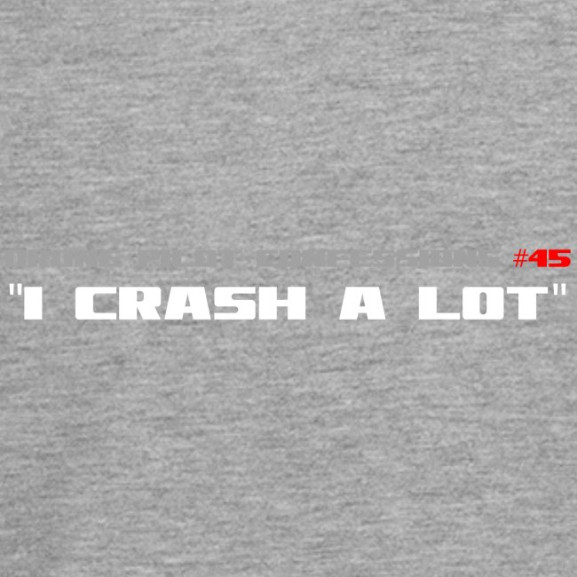 I CRASH A LOT