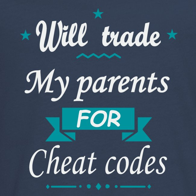 Trade my parents for cheat codes