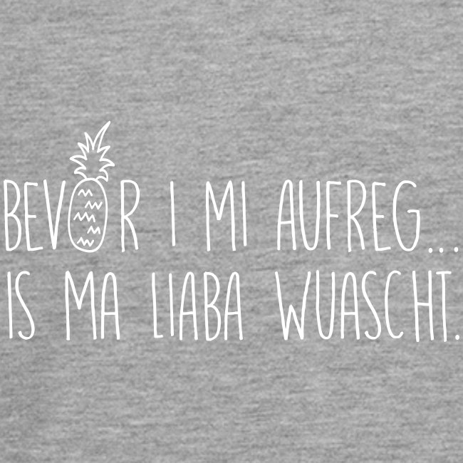 Vorschau: Bevor i mi aufreg is ma liaba wuascht - Teenager Premium Langarmshirt