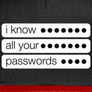 I know all your passwords creepy - Snapback Cap