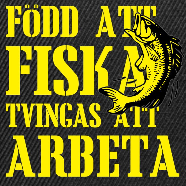 Född att Fiska, Tvingas att Arbeta