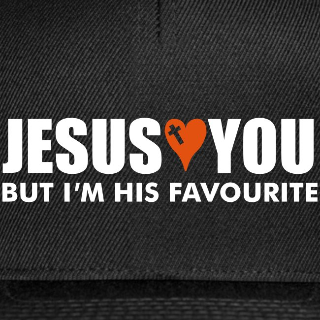 JESUS LOVES YOU BUT I M HIS FAVOUR