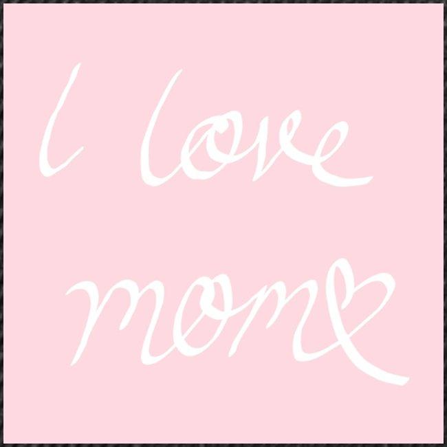 I love my mom