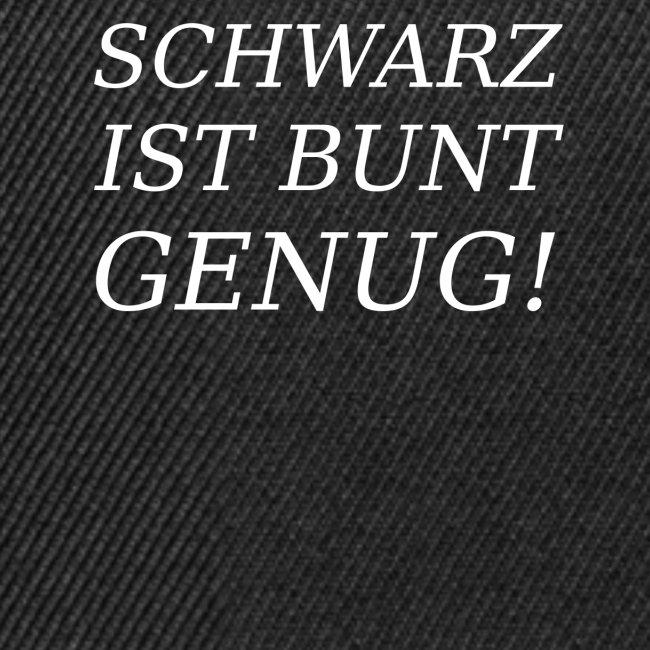 SCHWARZ IST BUNT GENUG!
