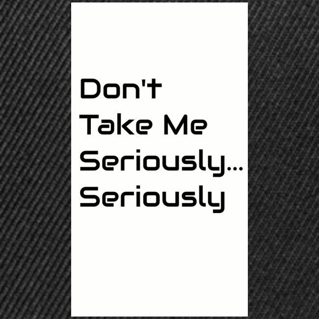 Don't Take Me Seriously...