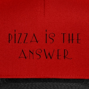 Pizza is the answer - Snapback Cap