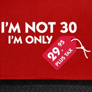 I'm Not 30, I'm Only 29,99 € Plus Tax - Snapback Cap