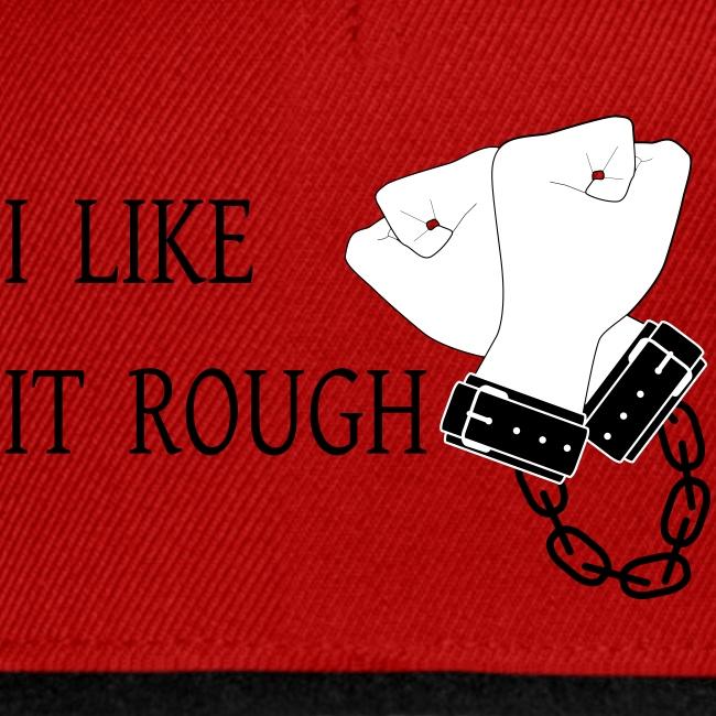 I like it rough