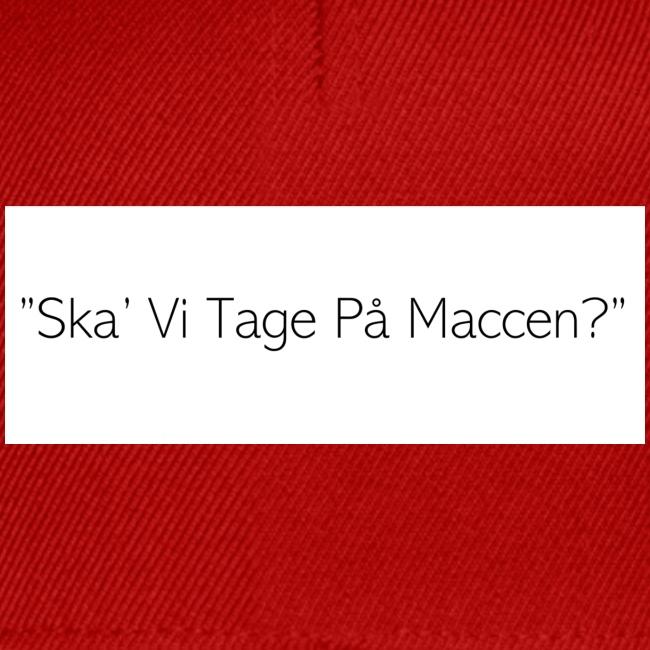 """""""Ska' Vi Tage På Maccen?"""""""