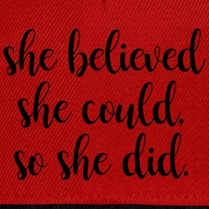 She believed she could, so she did - Snapback cap