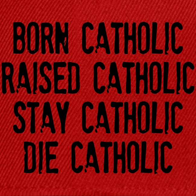 BORN CATHOLIC, RAISED CATHOLIC CAP