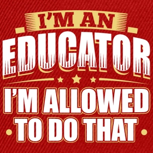 I'M AN EDUCATOR I'M ALLOWED TO DO THAT - Snapback Cap