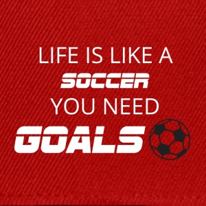 Football: Life is like a soccer. You need Goals! - Snapback Cap