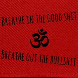 Yoga - Breathe in the good shit - Snapback Cap